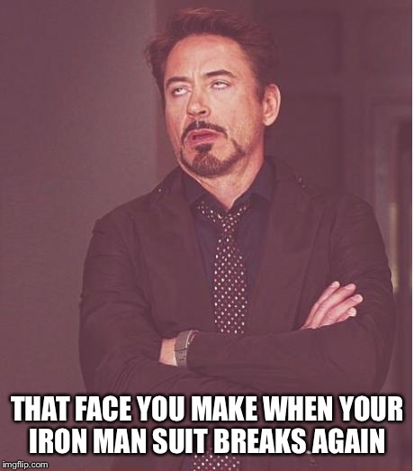 Face You Make Robert Downey Jr Meme | THAT FACE YOU MAKE WHEN YOUR IRON MAN SUIT BREAKS AGAIN | image tagged in memes,face you make robert downey jr | made w/ Imgflip meme maker