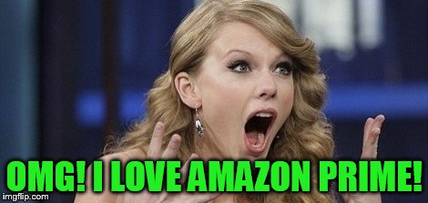 OMG! I LOVE AMAZON PRIME! | made w/ Imgflip meme maker