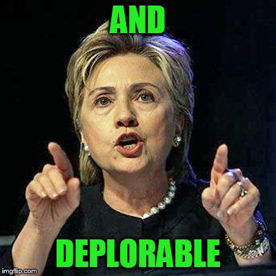 AND DEPLORABLE | made w/ Imgflip meme maker