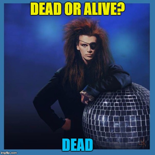 2016 claims another victim... | DEAD OR ALIVE? DEAD | image tagged in memes,pete burns,dead or alive,music,80s music,you spin me right round | made w/ Imgflip meme maker