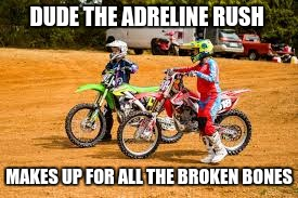 DUDE THE ADRELINE RUSH MAKES UP FOR ALL THE BROKEN BONES | image tagged in funny memes | made w/ Imgflip meme maker