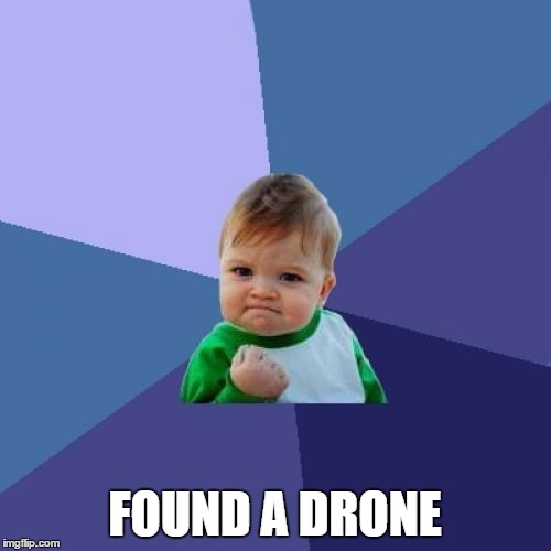 Success Kid Meme | FOUND A DRONE | image tagged in memes,success kid | made w/ Imgflip meme maker