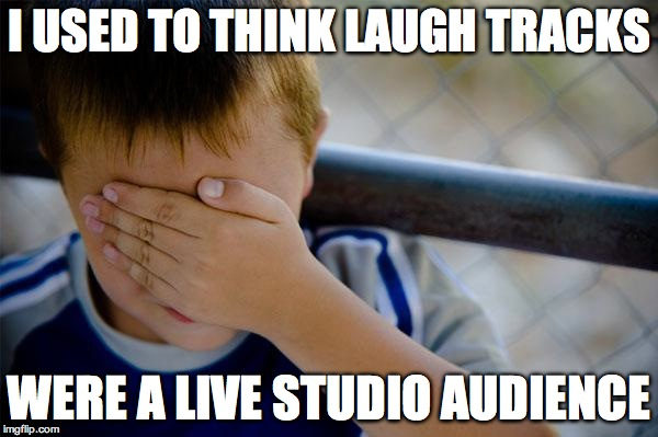 confession kid | I USED TO THINK LAUGH TRACKS WERE A LIVE STUDIO AUDIENCE | image tagged in memes,confession kid,tv | made w/ Imgflip meme maker