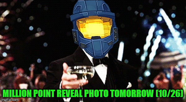 MILLION POINT REVEAL PHOTO TOMORROW (10/26) | image tagged in ghostofchurch cheers | made w/ Imgflip meme maker