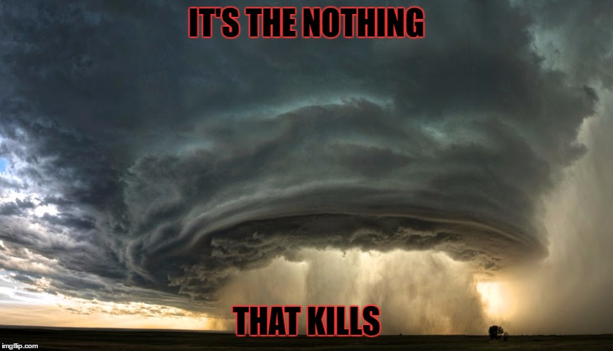 The nothing that kills. | IT'S THE NOTHING THAT KILLS | image tagged in the neverending story,atreyu,hope,darkness,auryn,imagination | made w/ Imgflip meme maker