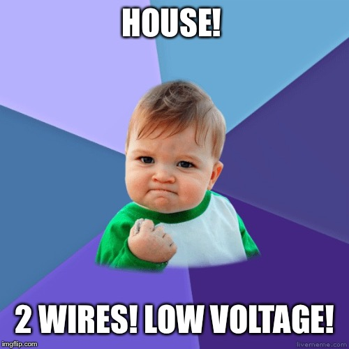 HOUSE! 2 WIRES! LOW VOLTAGE! | made w/ Imgflip meme maker