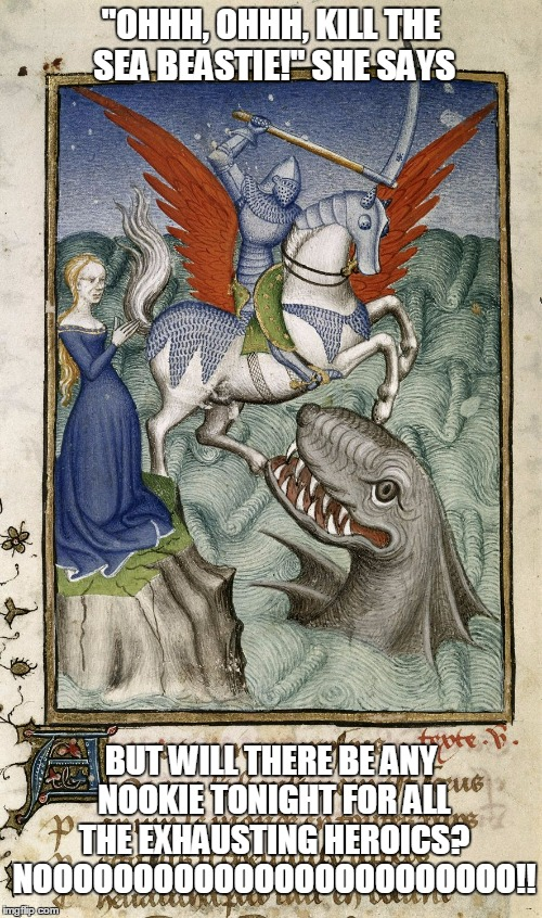 "a man on a flying horse's work is never done |  ""OHHH, OHHH, KILL THE SEA BEASTIE!"" SHE SAYS; BUT WILL THERE BE ANY NOOKIE TONIGHT FOR ALL THE EXHAUSTING HEROICS? NOOOOOOOOOOOOOOOOOOOOOOOO!! 