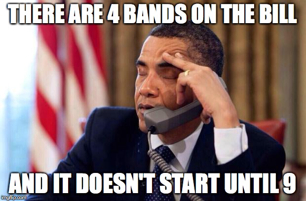 Obama Phone | THERE ARE 4 BANDS ON THE BILL AND IT DOESN'T START UNTIL 9 | image tagged in obama phone | made w/ Imgflip meme maker