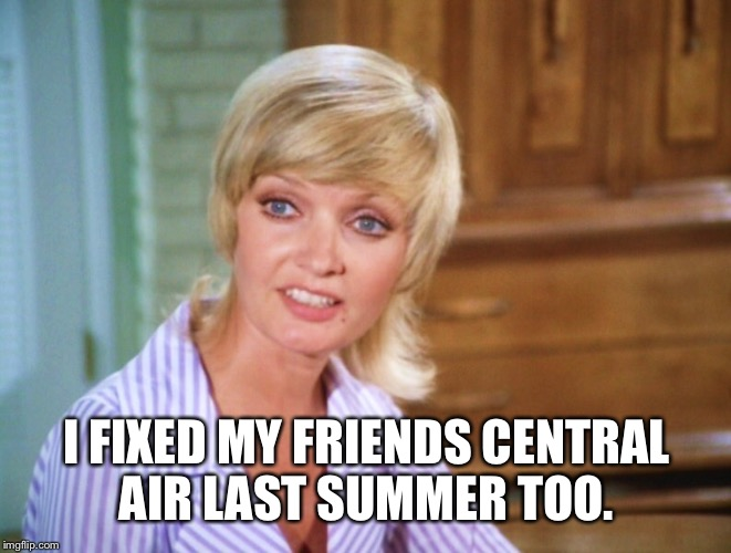I FIXED MY FRIENDS CENTRAL AIR LAST SUMMER TOO. | made w/ Imgflip meme maker