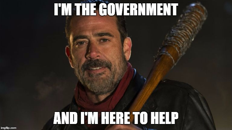 Neegan | I'M THE GOVERNMENT AND I'M HERE TO HELP | image tagged in neegan,the walking dead,government,libertarianism | made w/ Imgflip meme maker