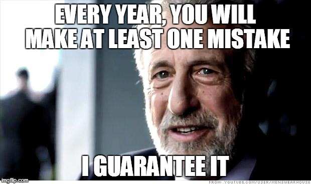 That's reality... |  EVERY YEAR, YOU WILL MAKE AT LEAST ONE MISTAKE; I GUARANTEE IT | image tagged in memes,i guarantee it,real life | made w/ Imgflip meme maker