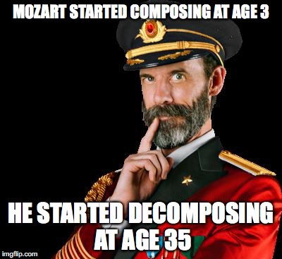 captain obvious Reviews Mozart's Life | MOZART STARTED COMPOSING AT AGE 3 HE STARTED DECOMPOSING AT AGE 35 | image tagged in captain obvious,mozart,compose,decompose,joke | made w/ Imgflip meme maker