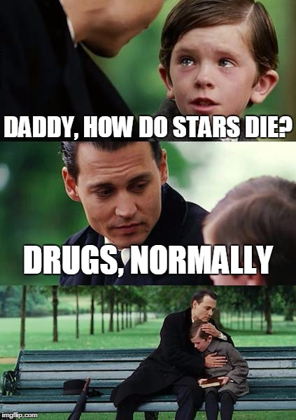 Finding Neverland Meme | DADDY, HOW DO STARS DIE? DRUGS, NORMALLY | image tagged in memes,finding neverland | made w/ Imgflip meme maker