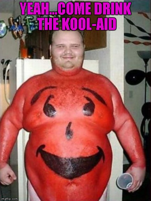 YEAH...COME DRINK THE KOOL-AID | made w/ Imgflip meme maker