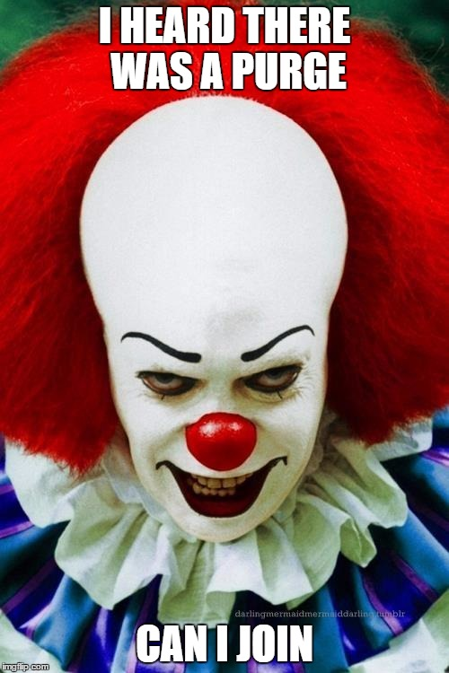 1czyfb it clown 2 imgflip,Purge Meme
