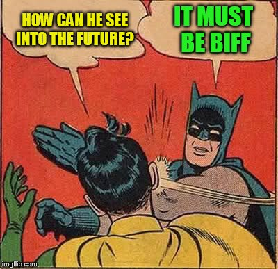 Batman Slapping Robin Meme | HOW CAN HE SEE INTO THE FUTURE? IT MUST BE BIFF | image tagged in memes,batman slapping robin | made w/ Imgflip meme maker