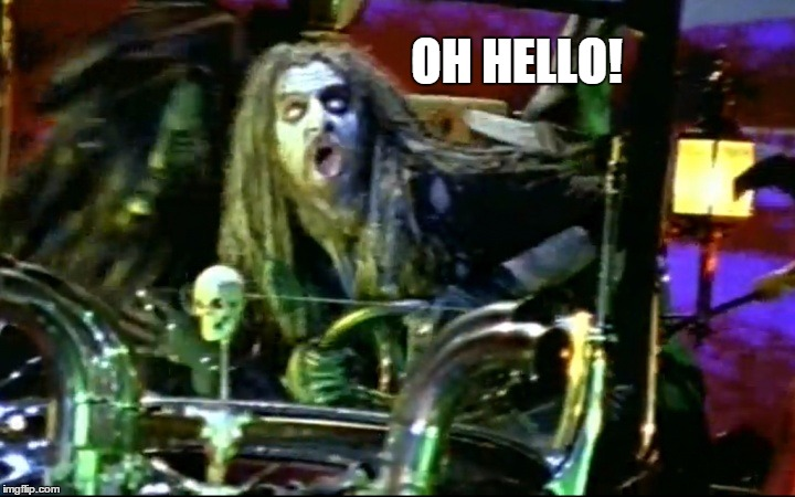 rob zombie dragula | OH HELLO! | image tagged in rob zombie dragula | made w/ Imgflip meme maker