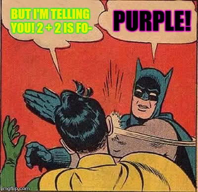 Batman Slapping Robin Meme | BUT I'M TELLING YOU! 2 + 2 IS FO- PURPLE! | image tagged in memes,batman slapping robin | made w/ Imgflip meme maker