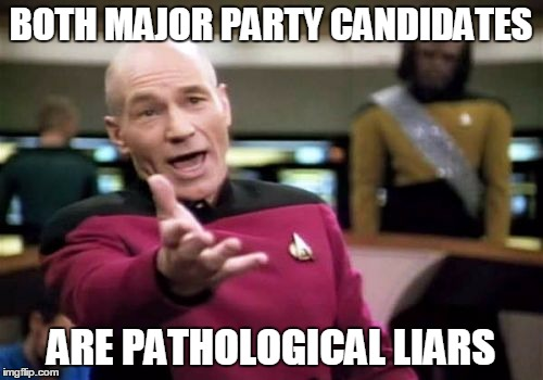 Picard Wtf Meme | BOTH MAJOR PARTY CANDIDATES ARE PATHOLOGICAL LIARS | image tagged in memes,picard wtf | made w/ Imgflip meme maker