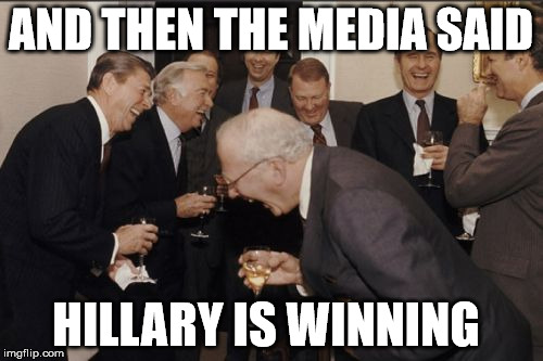 Laughing Men In Suits Meme | AND THEN THE MEDIA SAID HILLARY IS WINNING | image tagged in memes,laughing men in suits | made w/ Imgflip meme maker