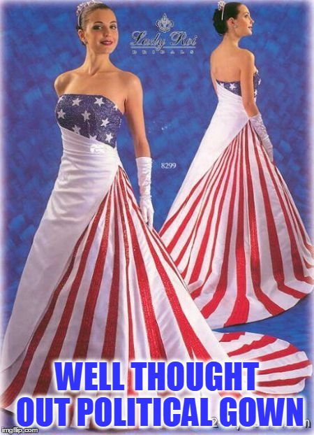 WELL THOUGHT OUT POLITICAL GOWN | made w/ Imgflip meme maker