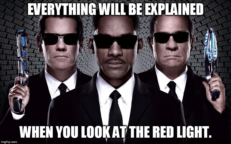 EVERYTHING WILL BE EXPLAINED WHEN YOU LOOK AT THE RED LIGHT. | made w/ Imgflip meme maker