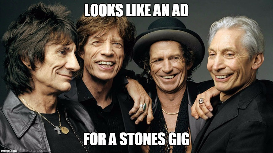 LOOKS LIKE AN AD FOR A STONES GIG | made w/ Imgflip meme maker