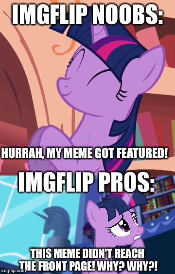 Pros vs. Noobs | IMGFLIP NOOBS: THIS MEME DIDN'T REACH THE FRONT PAGE! WHY? WHY?! HURRAH, MY MEME GOT FEATURED! IMGFLIP PROS: | image tagged in noobs,memes,funny memes,my little pony,harambe,funny | made w/ Imgflip meme maker