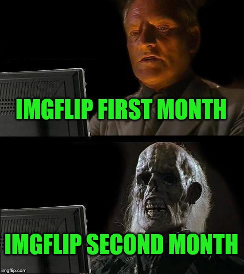 Ill Just Wait Here Meme | IMGFLIP FIRST MONTH IMGFLIP SECOND MONTH | image tagged in memes,ill just wait here | made w/ Imgflip meme maker