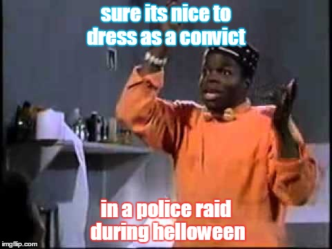 Convict |  sure its nice to dress as a convict; in a police raid during helloween | image tagged in convict | made w/ Imgflip meme maker