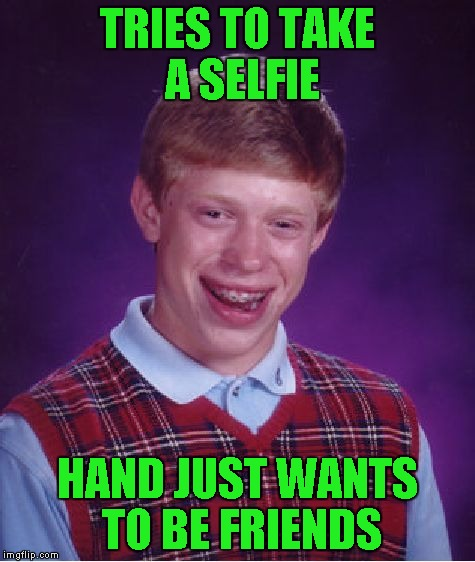 Bad Luck Brian Meme | TRIES TO TAKE A SELFIE HAND JUST WANTS TO BE FRIENDS | image tagged in memes,bad luck brian | made w/ Imgflip meme maker