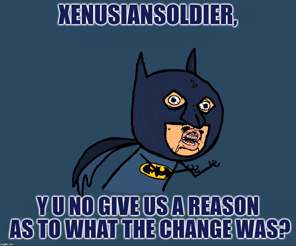 Y U No Batman | XENUSIANSOLDIER, Y U NO GIVE US A REASON AS TO WHAT THE CHANGE WAS? | image tagged in y u no batman | made w/ Imgflip meme maker