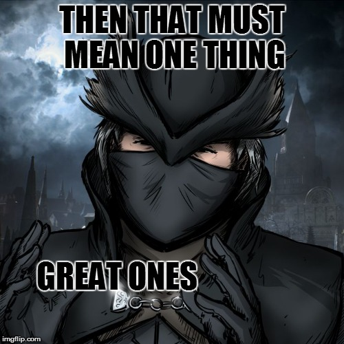 great ones | THEN THAT MUST MEAN ONE THING GREAT ONES | image tagged in great ones | made w/ Imgflip meme maker