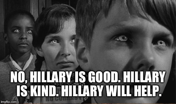 NO, HILLARY IS GOOD. HILLARY IS KIND. HILLARY WILL HELP. | made w/ Imgflip meme maker