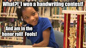 What?!  I won a handwriting contest! And am in the honor roll!  Fools! | made w/ Imgflip meme maker
