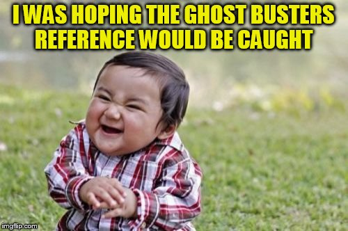 Evil Toddler Meme | I WAS HOPING THE GHOST BUSTERS REFERENCE WOULD BE CAUGHT | image tagged in memes,evil toddler | made w/ Imgflip meme maker