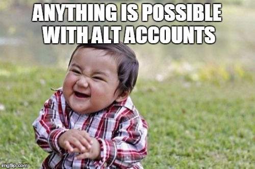 Evil Toddler Meme | ANYTHING IS POSSIBLE WITH ALT ACCOUNTS | image tagged in memes,evil toddler | made w/ Imgflip meme maker