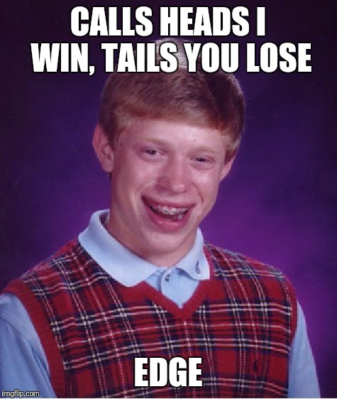 Bad Luck Brian Meme | CALLS HEADS I WIN, TAILS YOU LOSE EDGE | image tagged in memes,bad luck brian | made w/ Imgflip meme maker