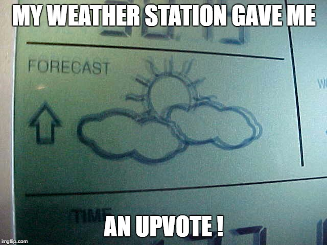 Upvoted Weather ! | MY WEATHER STATION GAVE ME AN UPVOTE ! | image tagged in upvotes | made w/ Imgflip meme maker