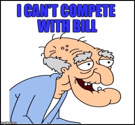 I CAN'T COMPETE WITH BILL | made w/ Imgflip meme maker