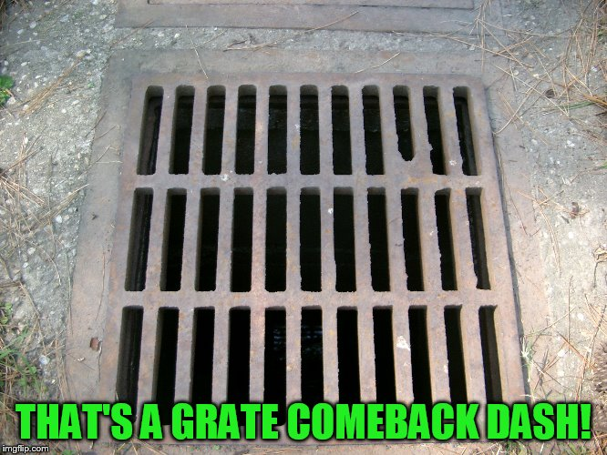 THAT'S A GRATE COMEBACK DASH! | made w/ Imgflip meme maker
