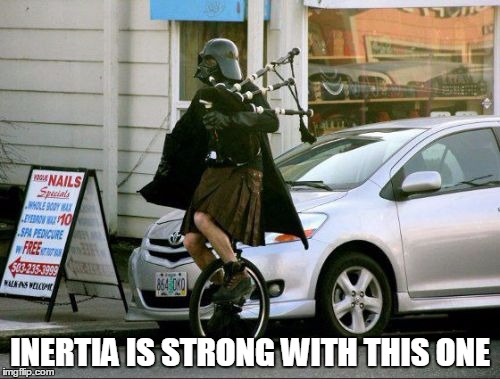 Invalid Argument Vader | INERTIA IS STRONG WITH THIS ONE | image tagged in memes,invalid argument vader | made w/ Imgflip meme maker
