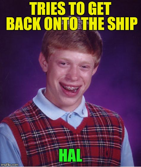 Bad Luck Brian Meme | TRIES TO GET BACK ONTO THE SHIP HAL | image tagged in memes,bad luck brian | made w/ Imgflip meme maker