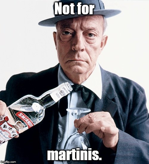 Buster vodka ad | Not for martinis. | image tagged in buster vodka ad | made w/ Imgflip meme maker
