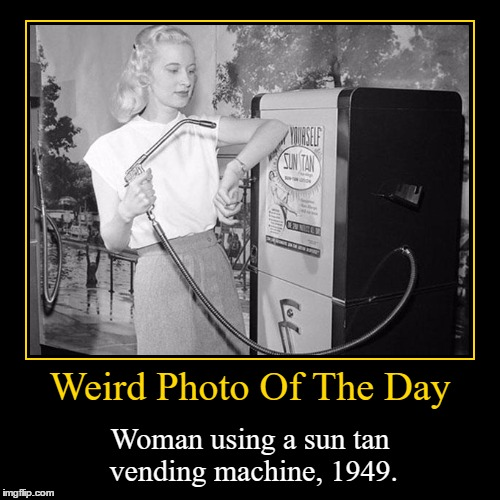 Just Why... | Weird Photo Of The Day | Woman using a sun tan vending machine, 1949. | image tagged in funny,demotivationals,weird,photo of the day,woman,sun tan vending manchine | made w/ Imgflip demotivational maker
