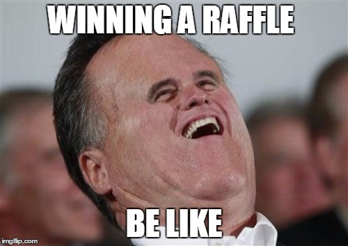 Small Face Romney | WINNING A RAFFLE BE LIKE | image tagged in memes,small face romney | made w/ Imgflip meme maker