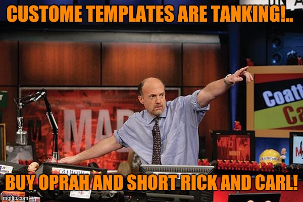 CUSTOME TEMPLATES ARE TANKING!.. BUY OPRAH AND SHORT RICK AND CARL! | made w/ Imgflip meme maker