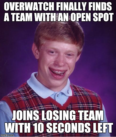 Bad Luck Brian Meme | OVERWATCH FINALLY FINDS A TEAM WITH AN OPEN SPOT JOINS LOSING TEAM WITH 10 SECONDS LEFT | image tagged in memes,bad luck brian | made w/ Imgflip meme maker