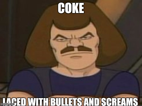 COKE LACED WITH BULLETS AND SCREAMS | made w/ Imgflip meme maker