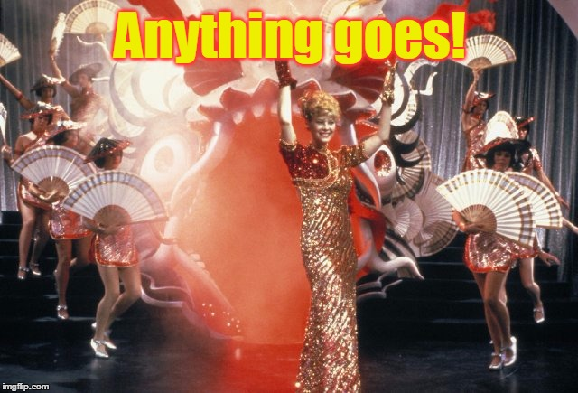 Anything goes! | made w/ Imgflip meme maker
